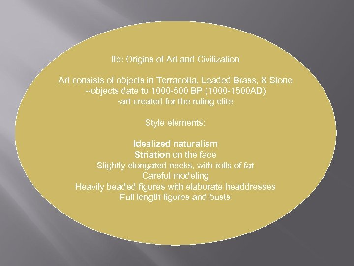 Ife: Origins of Art and Civilization Art consists of objects in Terracotta, Leaded Brass,