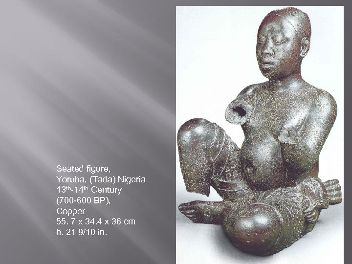 Seated figure, Yoruba, (Tada) Nigeria 13 th-14 th Century (700 -600 BP), Copper 55.