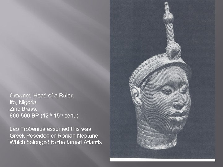 Crowned Head of a Ruler, Ife, Nigeria Zinc Brass, 800 -500 BP (12 th-15