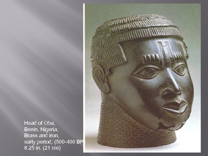 Head of Oba, Benin, Nigeria, Brass and iron, early period, (500 -400 BP) 8.