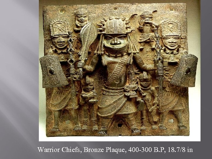 Warrior Chiefs, Bronze Plaque, 400 -300 B. P, 18. 7/8 in