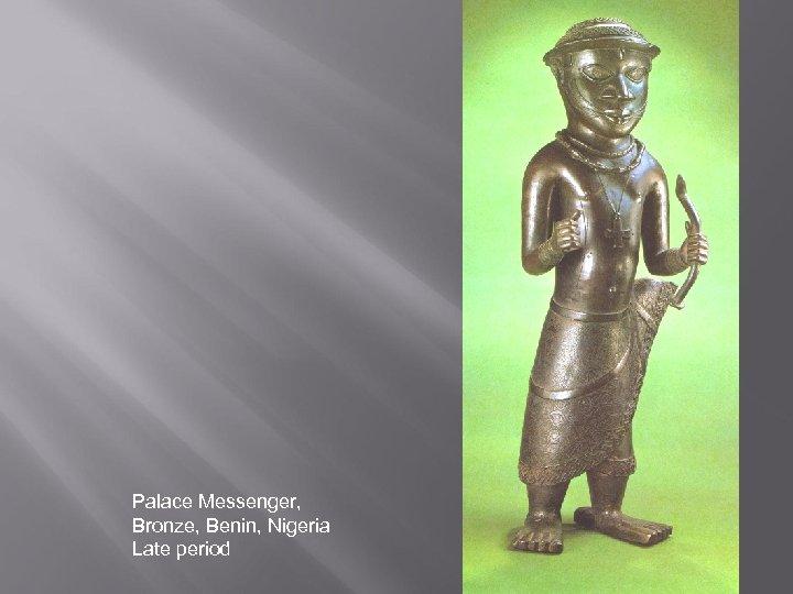 Palace Messenger, Bronze, Benin, Nigeria Late period
