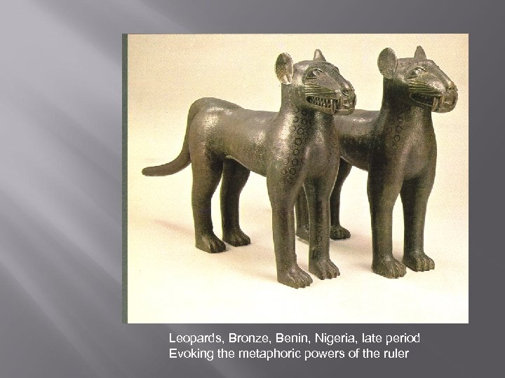 Leopards, Bronze, Benin, Nigeria, late period Evoking the metaphoric powers of the ruler
