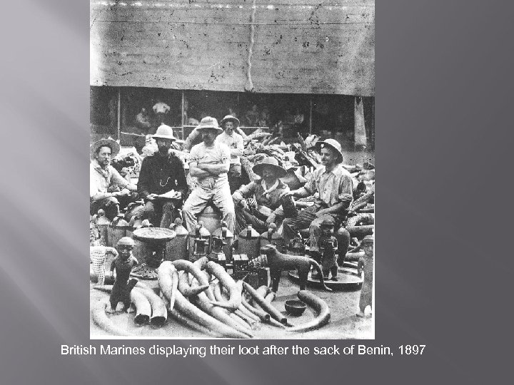 British Marines displaying their loot after the sack of Benin, 1897