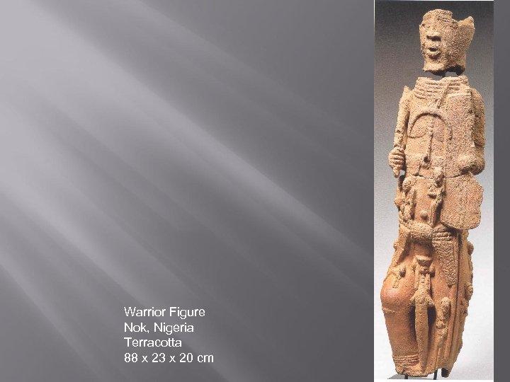 Warrior Figure Nok, Nigeria Terracotta 88 x 23 x 20 cm