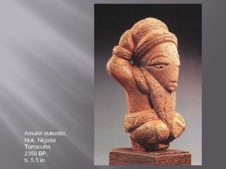 Amulet statuette, Nok, Nigeria Terracotta, 2350 BP, h. 5. 5 in