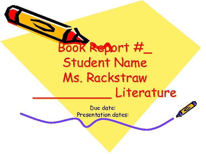 Book Report #_ Student Name Ms. Rackstraw _____ Literature Due date: Presentation dates: