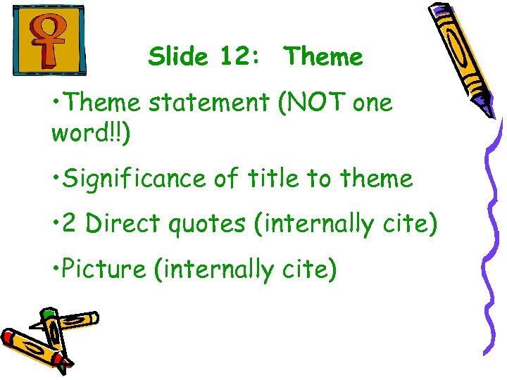 Slide 12: Theme • Theme statement (NOT one word!!) • Significance of title to