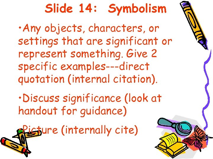 Slide 14: Symbolism • Any objects, characters, or settings that are significant or represent