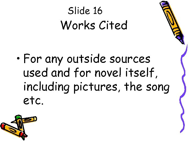Slide 16 Works Cited • For any outside sources used and for novel itself,