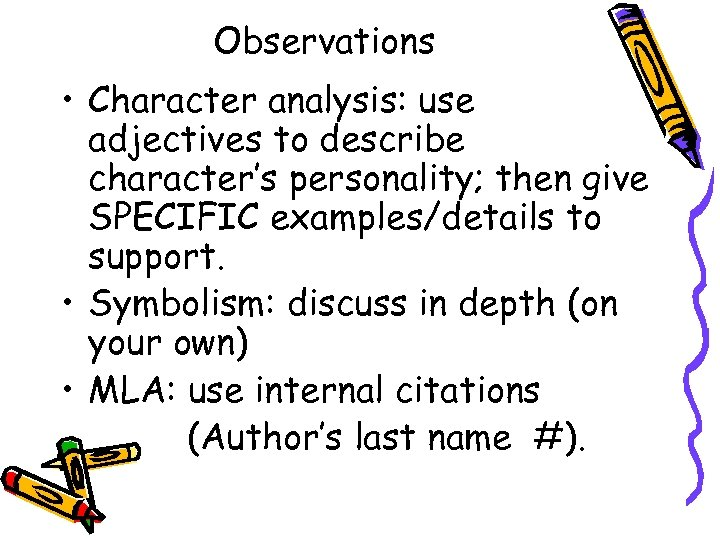 Observations • Character analysis: use adjectives to describe character's personality; then give SPECIFIC examples/details