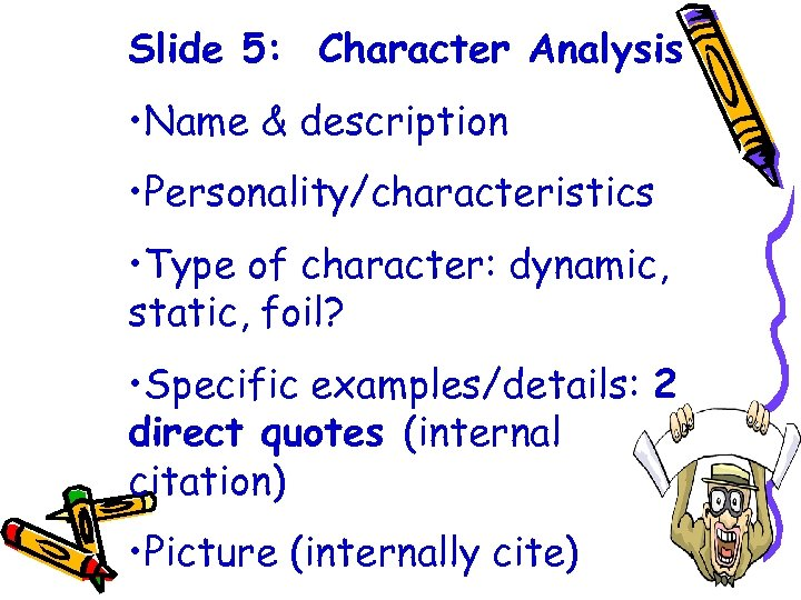Slide 5: Character Analysis • Name & description • Personality/characteristics • Type of character: