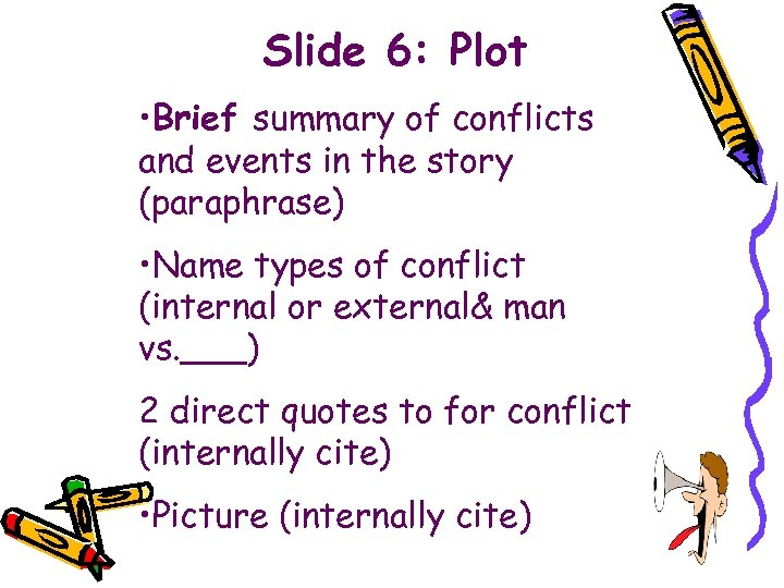 Slide 6: Plot • Brief summary of conflicts and events in the story (paraphrase)