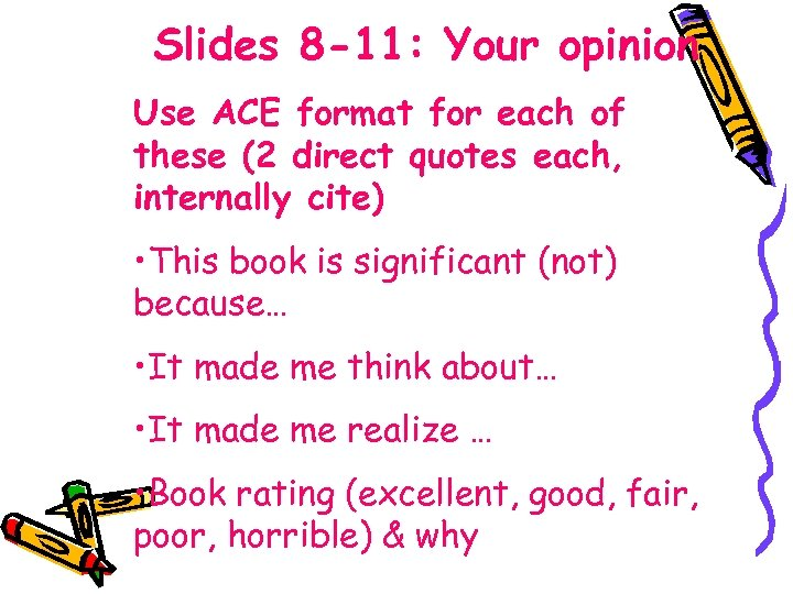 Slides 8 -11: Your opinion Use ACE format for each of these (2 direct