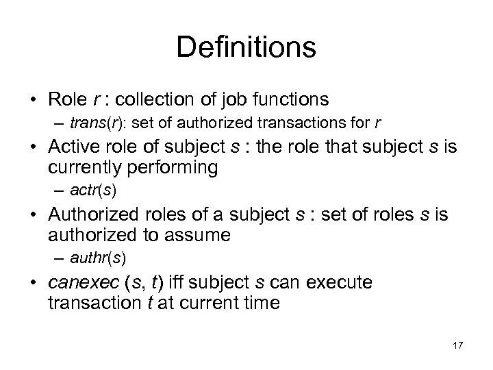 Definitions • Role r : collection of job functions – trans(r): set of authorized