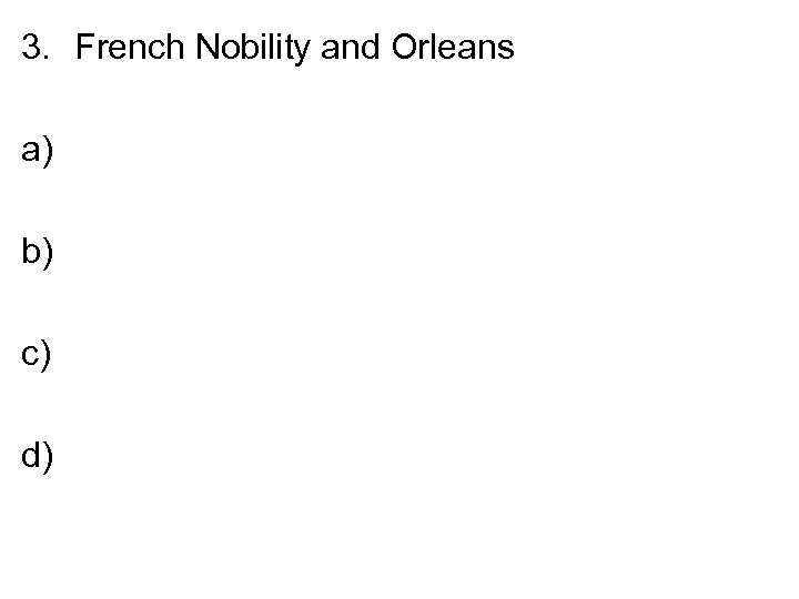 3. French Nobility and Orleans a) b) c) d)
