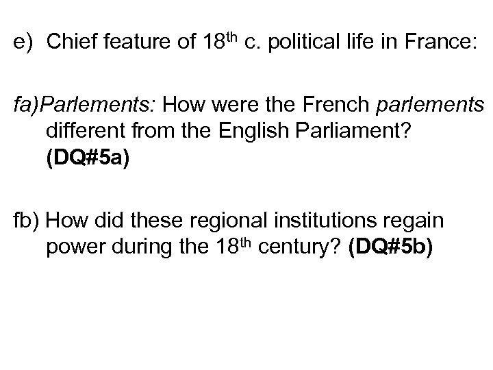 e) Chief feature of 18 th c. political life in France: fa)Parlements: How were