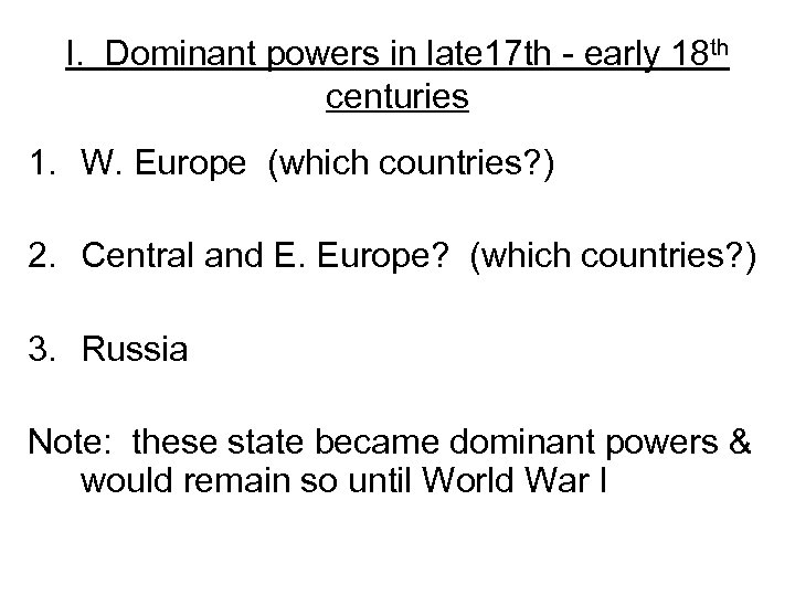 I. Dominant powers in late 17 th - early 18 th centuries 1. W.