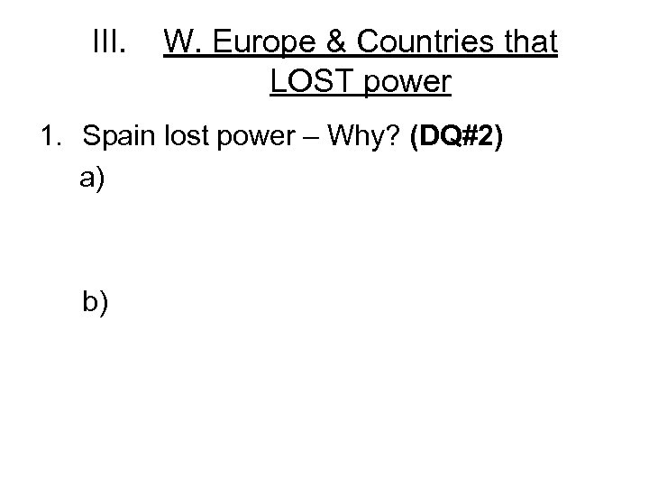 III. W. Europe & Countries that LOST power 1. Spain lost power – Why?