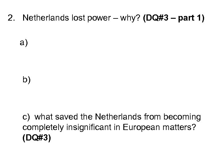 2. Netherlands lost power – why? (DQ#3 – part 1) a) b) c) what