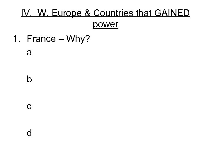 IV. W. Europe & Countries that GAINED power 1. France – Why? a b