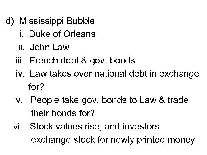 d) Mississippi Bubble i. Duke of Orleans ii. John Law iii. French debt &
