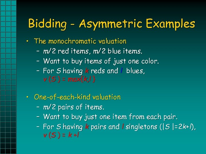 Bidding - Asymmetric Examples • The monochromatic valuation – m/2 red items, m/2 blue
