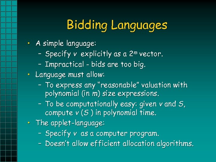 Bidding Languages • A simple language: – Specify v explicitly as a 2 m