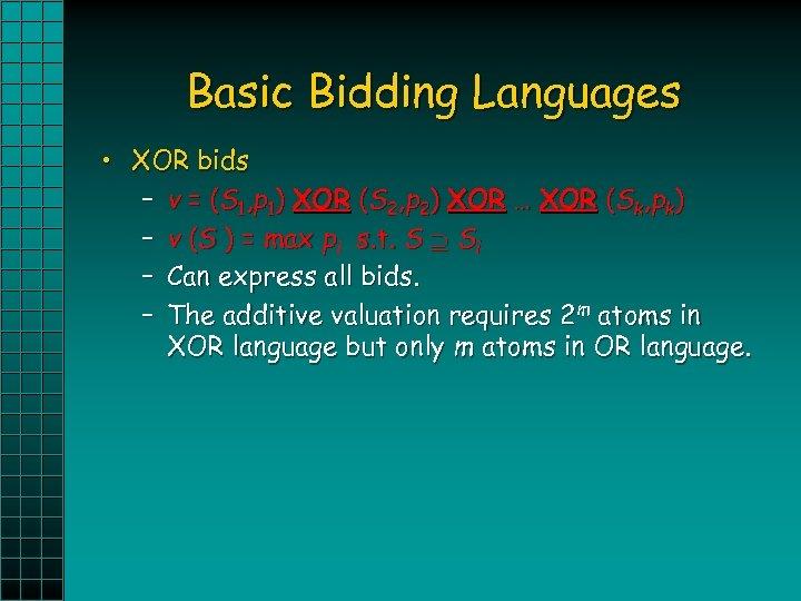 Basic Bidding Languages • XOR bids – v = (S 1, p 1) XOR