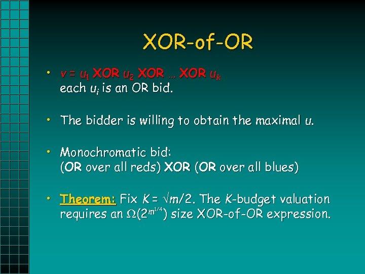 XOR-of-OR • v = u 1 XOR u 2 XOR … XOR uk each