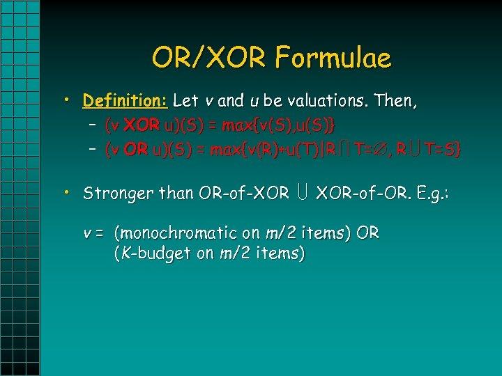 OR/XOR Formulae • Definition: Let v and u be valuations. Then, – (v XOR