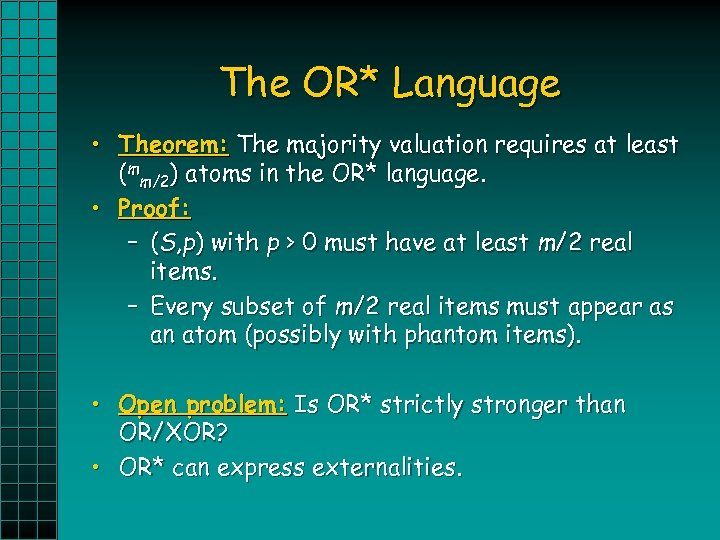 The OR* Language • Theorem: The majority valuation requires at least (mm/2) atoms in