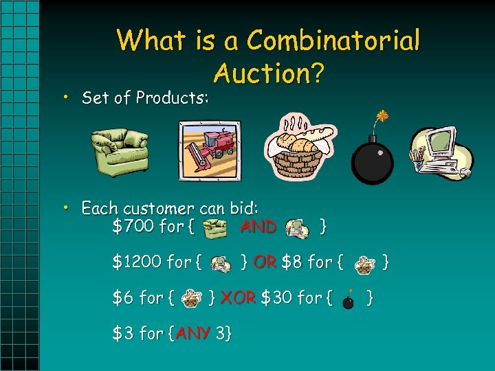 What is a Combinatorial Auction? • Set of Products: • Each customer can bid: