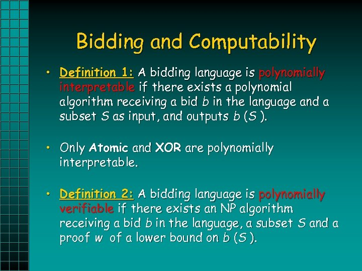 Bidding and Computability • Definition 1: A bidding language is polynomially interpretable if there