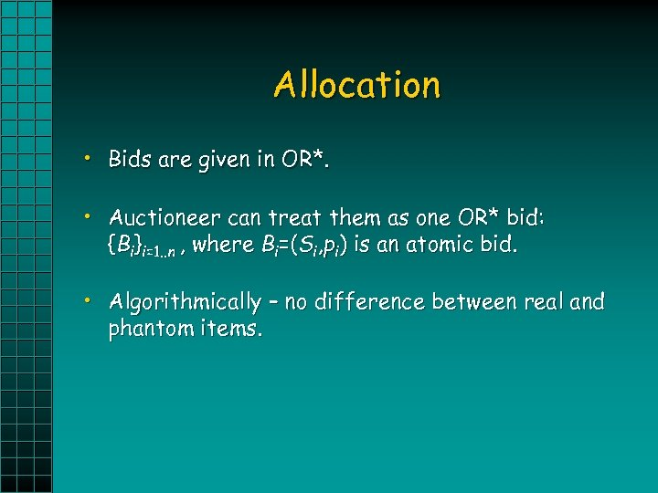 Allocation • Bids are given in OR*. • Auctioneer can treat them as one