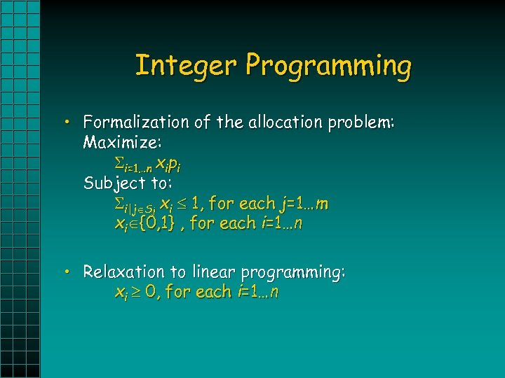 Integer Programming • Formalization of the allocation problem: Maximize: i=1…n xipi Subject to: i|j
