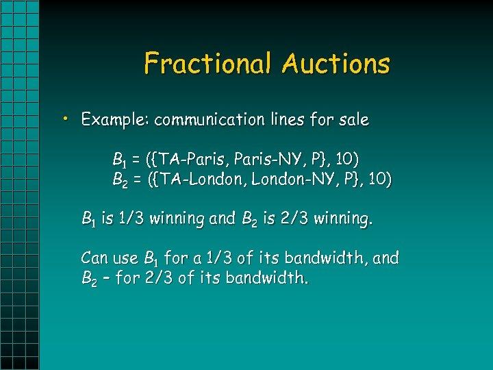 Fractional Auctions • Example: communication lines for sale B 1 = ({TA-Paris, Paris-NY, P},