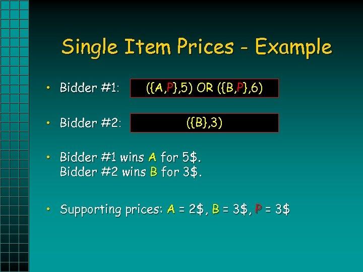 Single Item Prices - Example • Bidder #1: ({A, P}, 5)XOR({B, P}, 6) ({A},