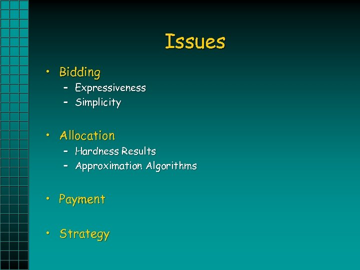 Issues • Bidding – Expressiveness – Simplicity • Allocation – Hardness Results – Approximation