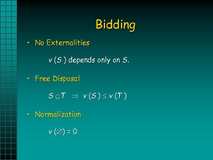 Bidding • No Externalities v (S ) depends only on S. • Free Disposal