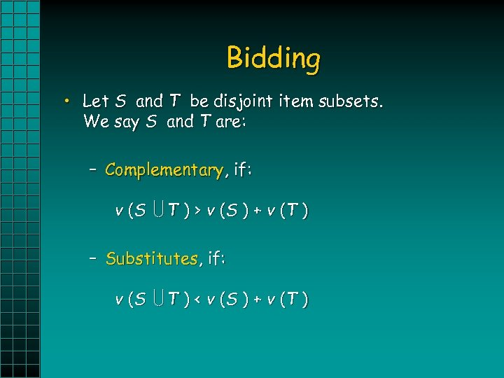 Bidding • Let S and T be disjoint item subsets. We say S and