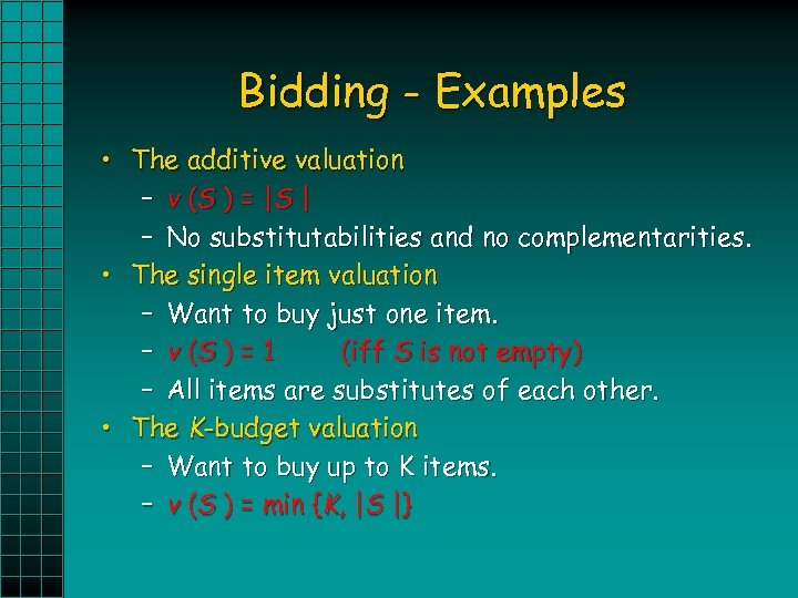 Bidding - Examples • The additive valuation – v (S ) = | S