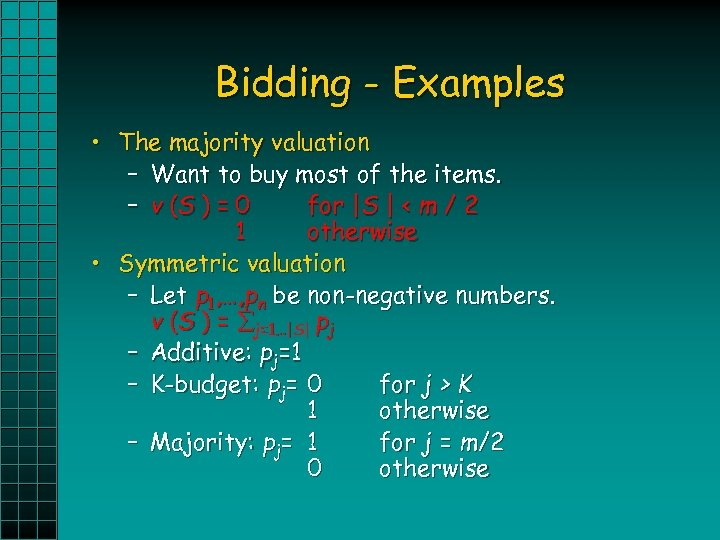 Bidding - Examples • The majority valuation – Want to buy most of the