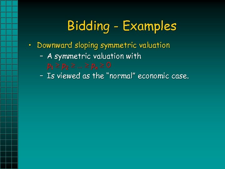 Bidding - Examples • Downward sloping symmetric valuation – A symmetric valuation with p