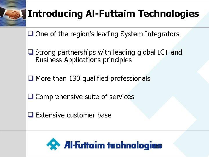 Introducing Al-Futtaim Technologies q One of the region's leading System Integrators q Strong partnerships