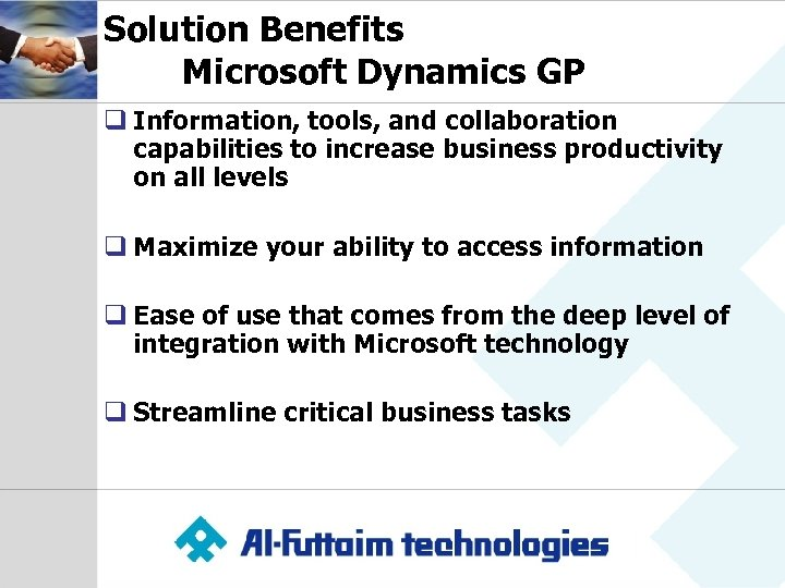 Solution Benefits Microsoft Dynamics GP q Information, tools, and collaboration capabilities to increase business