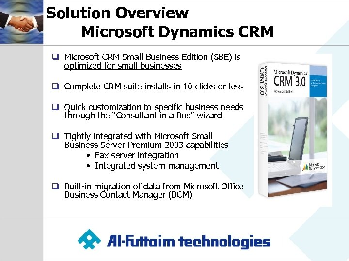 Solution Overview Microsoft Dynamics CRM q Microsoft CRM Small Business Edition (SBE) is optimized