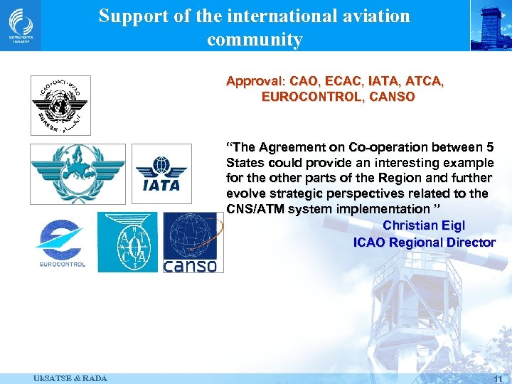 """Support of the international aviation community Approval: CAO, ECAC, IATA, АТСА, EUROCONTROL, CANSO """"The"""