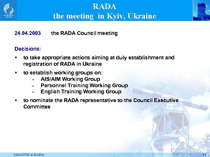 RADA the meeting in Kyiv, Ukraine 24. 04. 2003 the RADA Council meeting Decisions:
