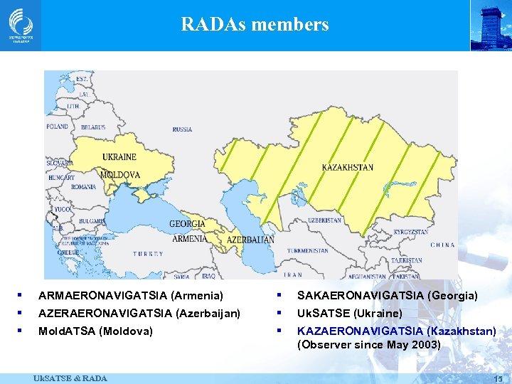 RADAs members § ARMAERONAVIGATSIA (Аrmenia) § SAKAERONAVIGATSIA (Georgia) § AZERAERONAVIGATSIA (Аzerbaijan) § Uk. SATSE